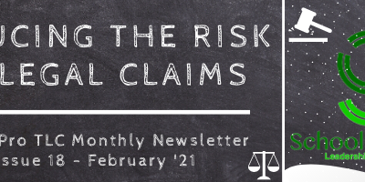Reducing the Risk of Legal Claims – SchoolPro TLC Monthly Newsletter – Issue 18 – February '21
