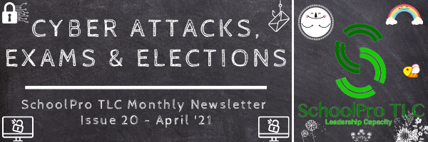 Cyber Attacks, Exams & Elections – SchoolPro TLC Monthly Newsletter – Issue 20 – April '21